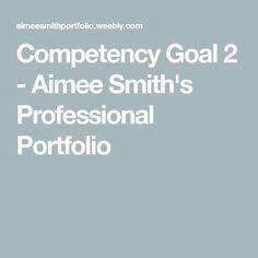 Competency Goal 2 - Aimee Smith's Professional Portfolio