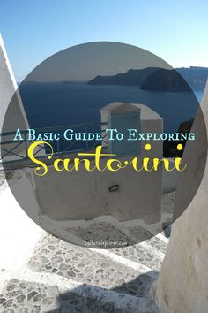 A Basic Guide to Exploring the Island of Santorini, Greece from @CulturalXplorer