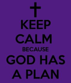 """perfect timing...""""keep Calm because God has a plan"""" indeed he does..."""