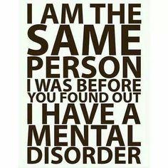 Jeg er den samme person jeg var før du fandt ud af jeg har en psykisk lidelse.