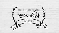 You are the God who works Wonders Psalm 77:13-14 http://theversesproject.com/verses/200