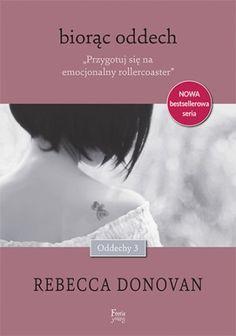 """Rebecca Donovan, """"Biorąc oddech"""", przeł. Robert Kędzierski, Feeria Young - Wydawnictwo JK, Łódź 2015. 483 strony"""