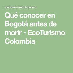 Qué conocer en Bogotá antes de morir - EcoTurismo Colombia