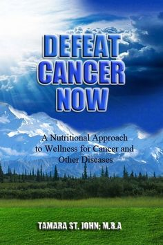 Article written by Tamara St. John on how she healed her cancer. defeat cancer1 Healing Cancer Naturally