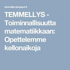 TEMMELLYS - Toiminnallisuutta matematiikkaan: Opettelemme kellonaikoja