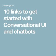10 links to get started with Conversational UI and chatbots