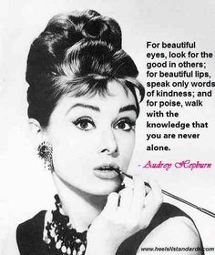 Audrey Hepburn, So very true.