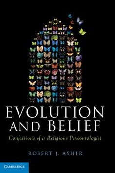 Evolution and belief : confessions of a religious paleontologist - by Robert J. Asher : Cambridge University Press, 2012. Cambridge Books Online ebook