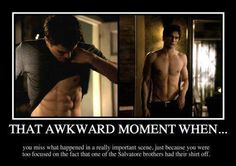 pretty much any time Ian Somerhalder is on the screen @Jessica Mannarino amiright or AMIRIGHT
