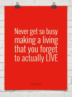 Never get so busy making a living that you forget  to actually live #73703