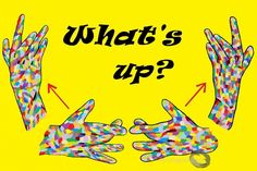 "#ASL sign for ""Wuzzup?"" / ""What's going on?"""
