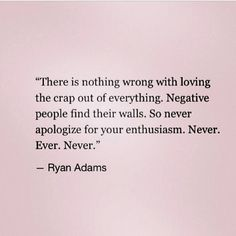 there is nothing wrong with loving the crap out of everything // ryan adams #enthusiasm #positivepower Strong Women Quotes, Daily Inspiration Quotes, Daily Quotes, Motivation Inspiration, Life Quotes, S Quote, Quote Of The Day, Motivational Quotes, Inspirational Quotations