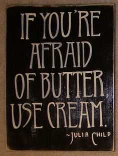 Julia Child Cooking Kitchen Sign Plaque Quote Afraid of Butter Use Cream. $26.95, via Etsy.
