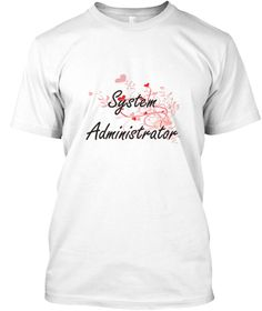 System Administrator Heart Design White T-Shirt Front - This is the perfect gift for someone who loves System Administrator. Thank you for visiting my page (Related terms: Professional jobs,job System Administrator,System Administrator,system administrators,system adminis ...)