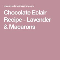 Chocolate Eclair Recipe - Lavender & Macarons
