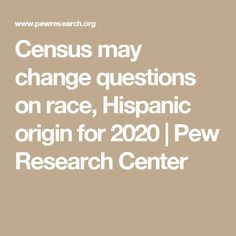 Census may change questions on race, Hispanic origin for 2020 | Pew Research Center
