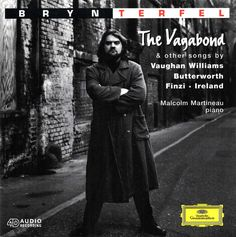 "Bryn Terfel ""The Vagabond and other songs by Vaughn Williams, Gerald Finzi, George Butterworth, and John Ireland. Bryn Terfel (baritone) and Marlcolm Martineau (piano). Label: Deutsche Grammophon, 1995."
