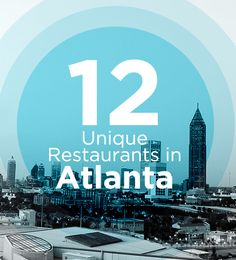 12 Unique Restaurants in Atlanta-while I have been to a few of these it is nice to have some new places!! Great date night finds...