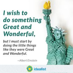 """""""I wish to do something Great and Wonderful, but I must start by doing the little things like they were Great and Wonderful."""" -Albert Einstein"""