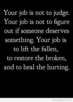 lift the fallen, restore the broken, heal the hurting. <3
