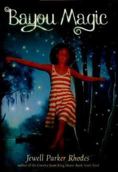 <2015 Pin> Bayou Magic by Jewell Parker Rhodes. SUMMARY:  Visiting her grandmother in the Louisiana bayou, ten-year-old Maddy begins to realize that she may be the only sibling to carry on the gift of her family's magical legacy.