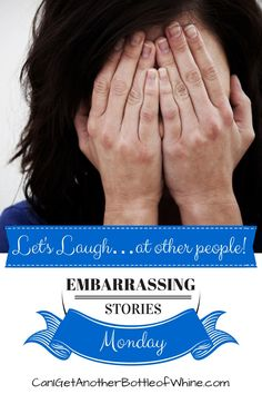 I Want Your Embarrassing Stories! Submit your embarrassing story to be shared on Embarrassing Stories Monday.