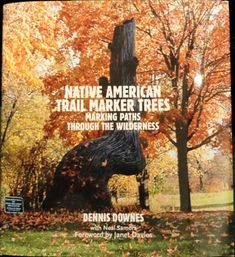 Native American Trail Marker Trees: Marking Paths through the Wilderness. Published by Chicago's Books Press, Neal Samors | Great Lakes Trail Marker Tree Society