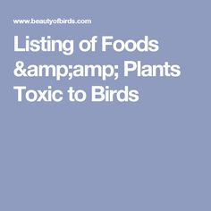 Listing of Foods & Plants Toxic to Birds