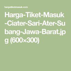 Harga-Tiket-Masuk-Ciater-Sari-Ater-Subang-Jawa-Barat.jpg (600×300)