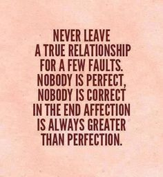 Never leave a true relationship for a few faults... life quotes quote wise quote inspirational quote inspiring quote relationship quotes attitude quotes wisdom quotes better person quote