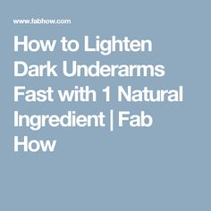 How to Lighten Dark Underarms Fast with 1 Natural Ingredient | Fab How