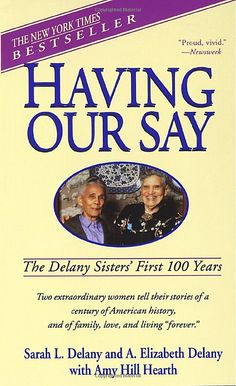 """""""Having Our Say: The Delany Sisters' First 100 Years"""" by Amy Hill Hearth"""