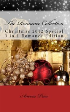 The Romance Collection, Christmas 2012 3 in 1 Romance Edition by Aneesa Price, http://www.amazon.com/dp/B00AET181C/ref=cm_sw_r_pi_dp_knRVqb0H0301S