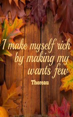 I make myself rich by making my wants few.