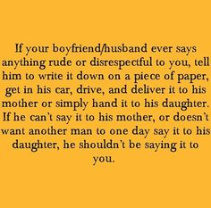 such good advice. Also good advice for a woman and her man or partner. I've met some women with pretty foul mouths in my lifetime. Think before you say stuff you can't take back. Great Quotes, Quotes To Live By, Me Quotes, Inspirational Quotes, Doubt Quotes, Beloved Quotes, Fabulous Quotes, Smart Quotes, Advice Quotes
