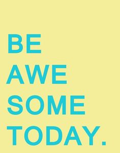 Be awesome today inspirational quote word art print motivational poster black white motivationmonday minimalist shabby chic fashion inspo typographic wall decor Typography Quotes, Typography Prints, Typography Poster, Some Good Quotes, Daily Quotes, Quotes To Live By, Nice Quotes, Inspirational Posters, Motivational Posters