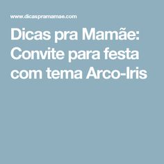 Dicas pra Mamãe: Convite para festa com tema Arco-Iris