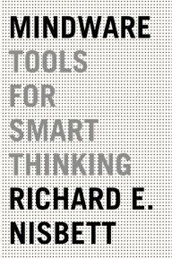 Mindware: Tools for Smart Thinking by Richard E. Nisbett | 9780374112677 | Hardcover | Barnes & Noble