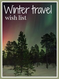 My winter travel wish list - a list of places that I'd like to visit one winter for some fantastic wintery experiences