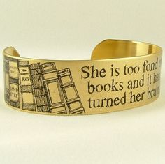 """~~ Louisa May Alcott - """"She Is Too Fond Of Books and it has turned her brain.""""- Literary Quote SLIM Brass Cuff - Bookworm Books Jewelry from JezebelCharms Cool Books, I Love Books, Book Jewelry, Cuff Jewelry, Brass Jewelry, Gifts For Librarians, Louisa May Alcott, Brass Cuff, Literary Quotes"""