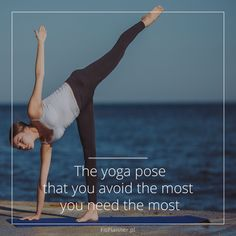 The joga pose that you avoid the most, you need the most.