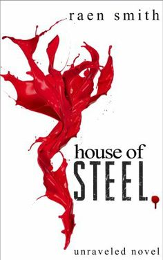 11/05/13 4.8 out of 5 stars House of Steel (Unraveled Series) by Raen Smith, http://www.amazon.com/dp/B00DL7Q3PU/ref=cm_sw_r_pi_dp_K4AEsb0CQ7RRV