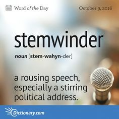 Dictionary.com's Word of the Day - stemwinder - Older Slang. a. a rousing speech, especially a stirring political address. b. something remarkable of its kind. c. a stirring orator.