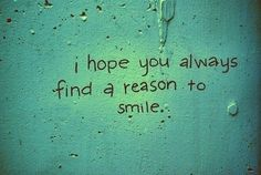 always find a reason to smile