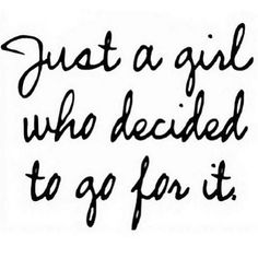 cute quotes & We choose the most beautiful Just a girl who Decided To Go For It.Just a girl who Decided To Go For It. most beautiful quotes ideas Great Quotes, Quotes To Live By, Me Quotes, Motivational Quotes, Inspirational Quotes, The Words, Cool Words, Beau Message, Quotes Thoughts