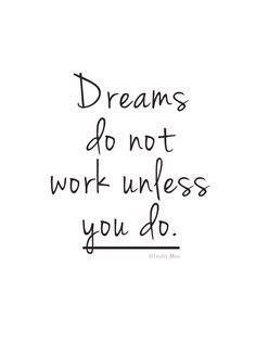 Dreams do not work unless you do. #quotes