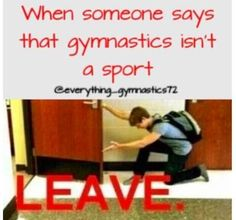 If u say gymnastics isn't a sport u got it comin u don't know what will happen to u I'll just sneak up on u and you'll really regret what u said Gymnastics Problems, Gymnastics Workout, Sport Gymnastics, Olympic Gymnastics, Rhythmic Gymnastics, Amazing Gymnastics, Funny Gymnastics Quotes, Gymnastics Pictures, Gymnastics Flexibility