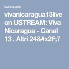 vivanicaragua13live on USTREAM: Viva Nicaragua - Canal 13 . Altri 24/7