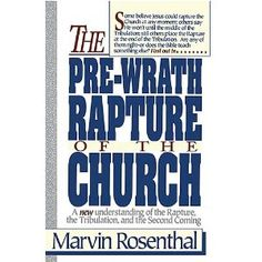 """The Pre-Wrath Rapture of the Church"" by Marvin Rosenthal"