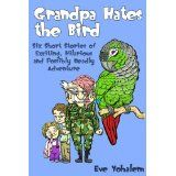 GRANDPA HATES THE BIRD: Six Short Stories of Exciting, Hilarious and Possibly Deadly Adventure (Kindle Edition)By Eve Yohalem